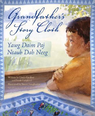 Grandfather's Story Cloth / Yawg Daim Paj Ntaub Dab Neeg By Gerdner, Linda/ Langford, Sarah/ Loughridge, Stuart (ILT)