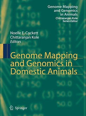 Genome Mapping and Genomics in Domestic Animals By Cockett, Noelle E. (EDT)/ Kole, Chittaranjan (EDT)